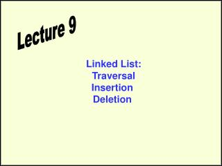 Linked List:  Traversal  Insertion Deletion