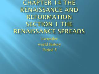Chapter 14 The renaissance and reformation Section 1 The Renaissance spreads