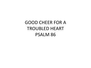 GOOD CHEER FOR A TROUBLED HEART PSALM 86