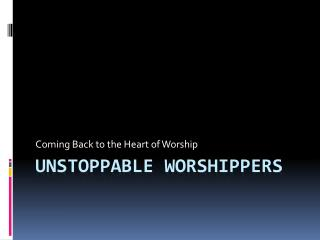 Unstoppable Worshippers