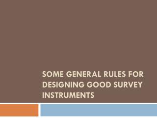 Some General Rules for Designing Good Survey Instruments