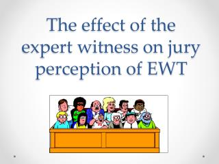 The effect of the expert witness on jury perception of EWT