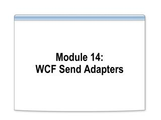 Module  14: WCF Send Adapters