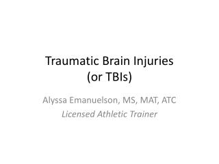 Traumatic Brain Injuries  (or TBIs)