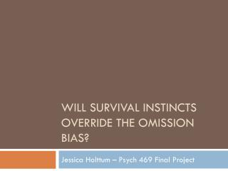 Will survival instincts override the omission bias?