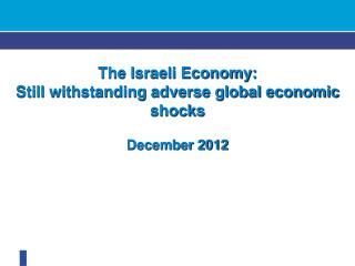 The Israeli Economy: Still withstanding adverse global economic shocks December 2012