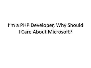 I'm a PHP Developer, Why Should I Care About Microsoft?