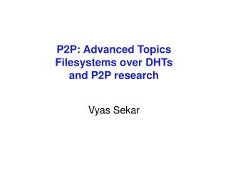 P2P: Advanced Topics Filesystems over DHTs and P2P research