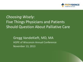Choosing Wisely : Five Things Physicians and Patients Should Question About Palliative Care