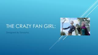 The Crazy fan girl: