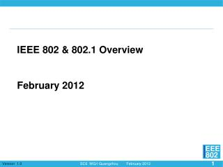IEEE 802 & 802.1 Overview February 2012