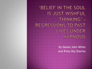 'Belief in the soul is just wishful thinking' – regressions to past lives under hypnosis