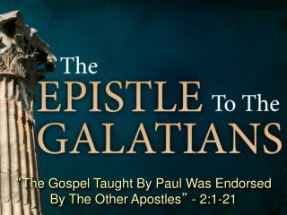 """ The Gospel Taught By Paul Was Endorsed By The Other Apostles ""  - 2:1-21"