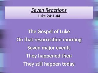 Seven Reactions Luke 24:1-44