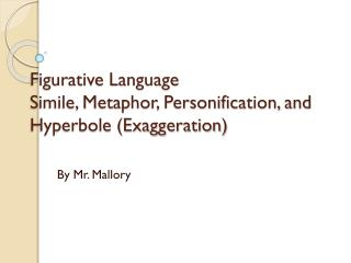 Figurative Language Simile, Metaphor, Personification, and Hyperbole (Exaggeration)