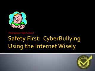 Safety First:   CyberBullying Using the Internet Wisely