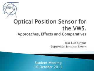 Optical Position Sensor for the VWS.  Approaches, Effe cts and Comparatives