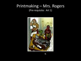 Printmaking – Mrs. Rogers  (Pre-requisite:  Art 1)