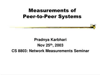 Measurements of Peer-to-Peer Systems