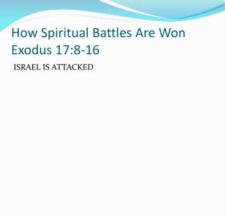 How Spiritual Battles Are Won Exodus  17:8-16