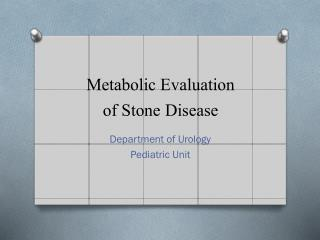Metabolic Evaluation of Stone Diseases