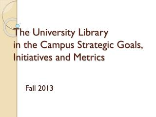 The University Library  in the Campus Strategic Goals,  Initiatives and Metrics