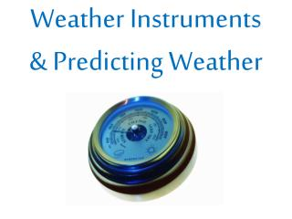 Weather Instruments & Predicting Weather