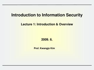 Introduction to Information Security  Lecture 1: Introduction & Overview