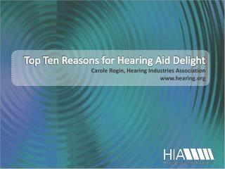 Top Ten Reasons for Hearing Aid Delight Carole Rogin, Hearing Industries Association www.hearing.org