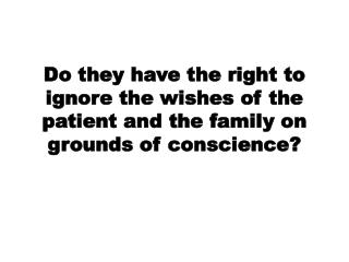 Right to ignore orders? Right to ignore patient's wishes?