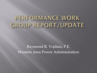 Performance Work Group Report/Update