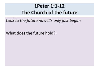 1Peter 1:1-12  The Church of the future