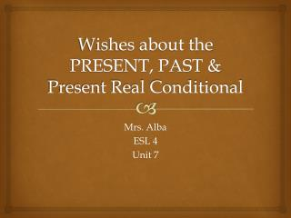 Wishes about the PRESENT, PAST & Present Real Conditional