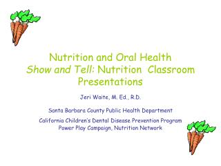 Nutrition and Oral Health  Show and Tell:  Nutrition  Classroom  Presentations