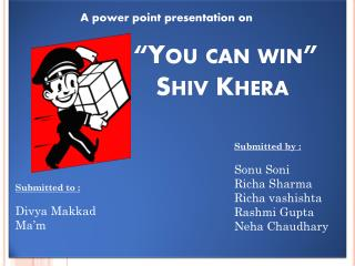 """You can win"" By-        Shiv Khera"