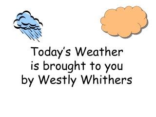 Today's Weather is brought to you by Westly Whithers