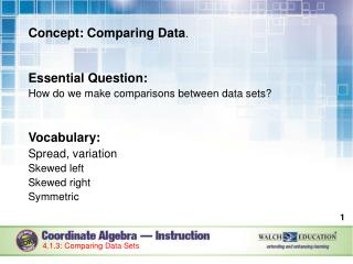 Concept:  Comparing  Data .  Essential Question:  How do we make comparisons between data sets?