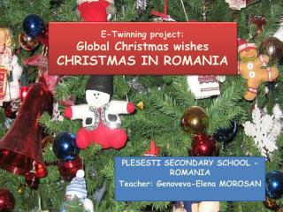 E-Twinning project:  Global Christmas wishes CHRISTMAS IN ROMAN I A