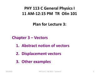 PHY 113 C General Physics I 11 AM-12:15 PM  TR  Olin 101 Plan for Lecture 3:  Chapter 3 – Vectors