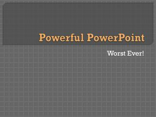 Powerful PowerPoint