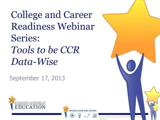 College and Career Readiness Webinar Series:  Tools to be CCR  Data-Wise