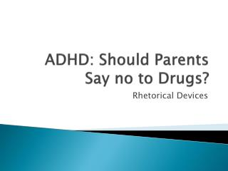 ADHD: Should Parents Say no to Drugs?