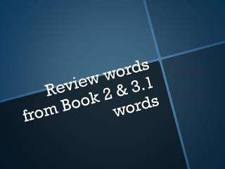 Review words from Book 2 & 3.1 words