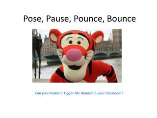 Pose, Pause, Pounce, Bounce