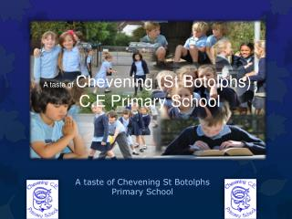 A taste of  Chevening  ( S t  Botolphs )  C.E Primary  S chool