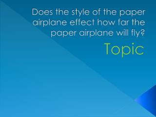 Does the style of the paper airplane effect how far the paper airplane  will fly?
