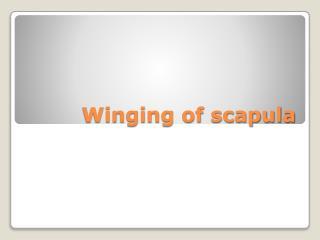 Winging of scapula