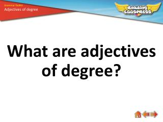 What are adjectives of degree?
