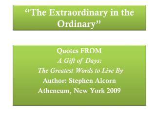 """The Extraordinary in the Ordinary"""