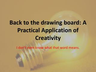 Back to the drawing board: A Practical Application of Creativity